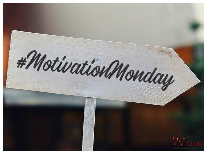 Image of a white sign shaped like an arrow pointing to the right, on a blurry background that says the words #MondayMotivation. - peaceofthecircle.om
